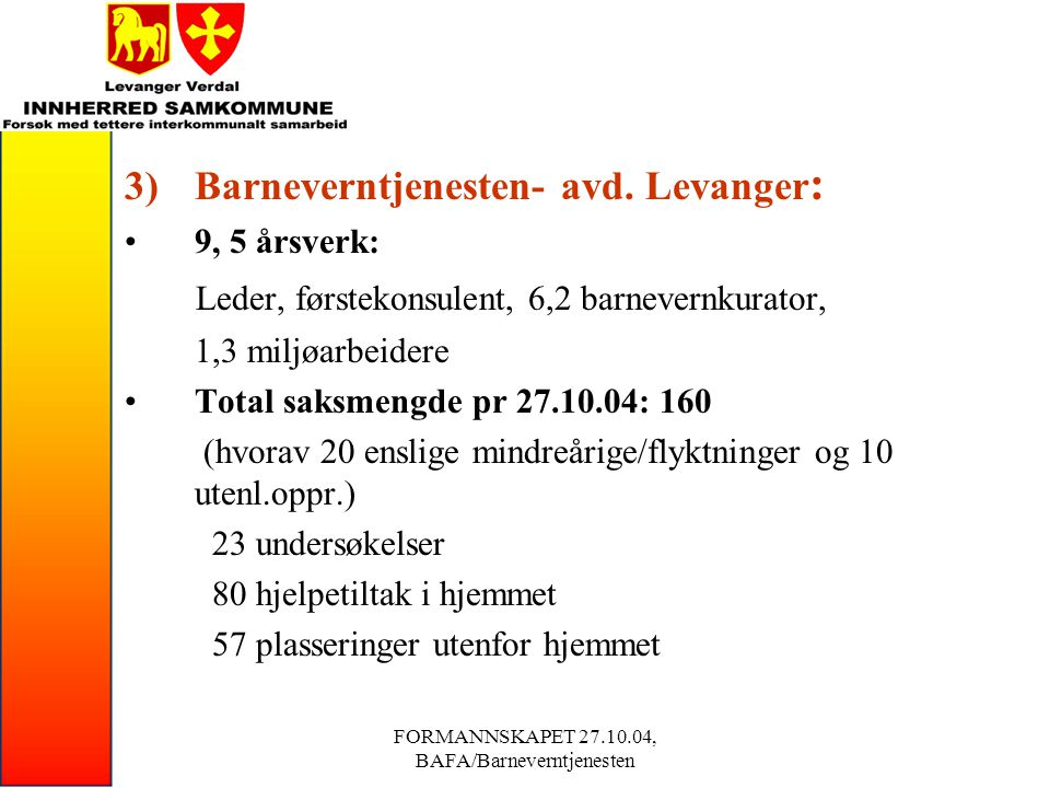 FORMANNSKAPET 27.10.04, BAFA/Barneverntjenesten 4) Melding Antall meldinger Levanger: 121 i 2003, 101 pr.10.10.04 Mottar meldinger fra andre: Hovedsaklig fra mor/far, politi/lensmann, sos.tj/bv, skoler.