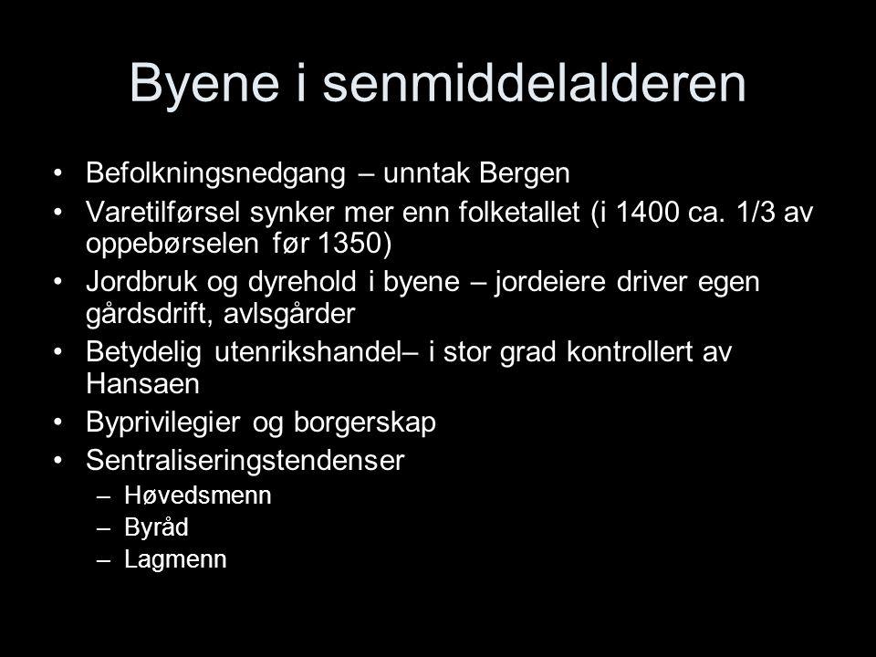 Byene i senmiddelalderen Befolkningsnedgang – unntak Bergen Varetilførsel synker mer enn folketallet (i 1400 ca. 1/3 av oppebørselen før 1350) Jordbru