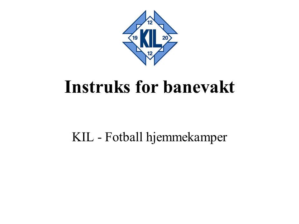 Instruks for banevakt KIL - Fotball hjemmekamper