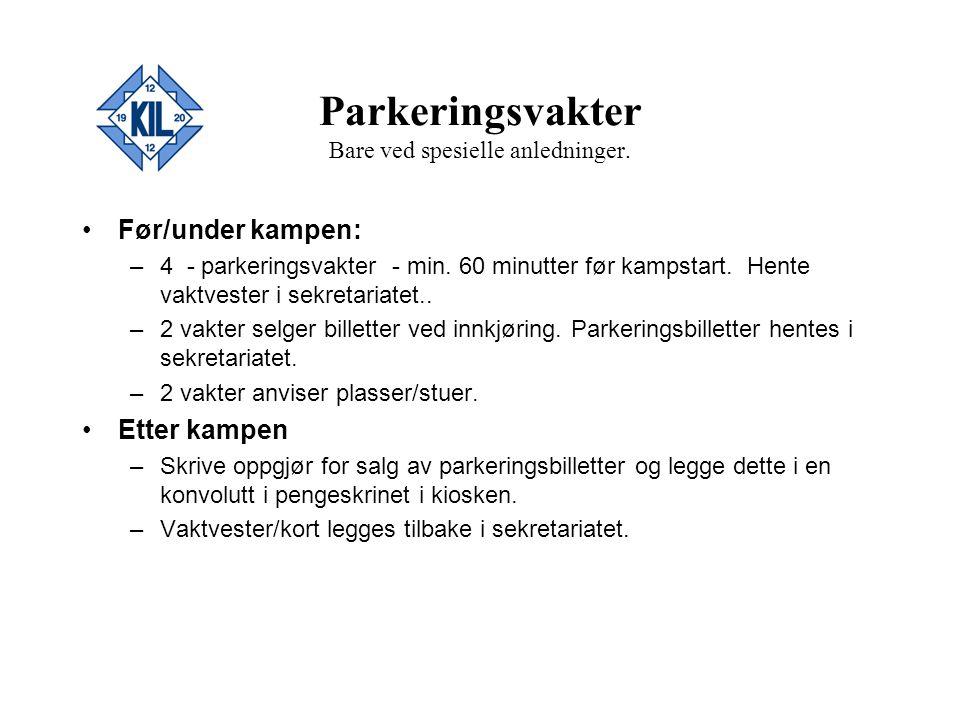 Parkeringsvakter Bare ved spesielle anledninger. Før/under kampen: –4 - parkeringsvakter - min. 60 minutter før kampstart. Hente vaktvester i sekretar