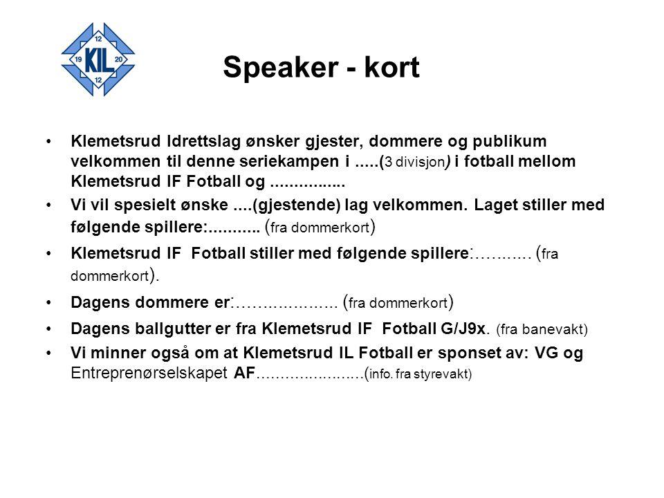 Speaker - kort Klemetsrud Idrettslag ønsker gjester, dommere og publikum velkommen til denne seriekampen i.....( 3 divisjon ) i fotball mellom Klemets