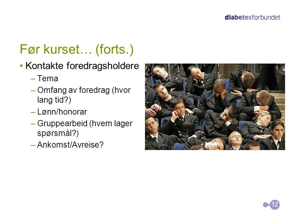 Før kurset… (forts.) Kontakte foredragsholdere –Tema –Omfang av foredrag (hvor lang tid?) –Lønn/honorar –Gruppearbeid (hvem lager spørsmål?) –Ankomst/