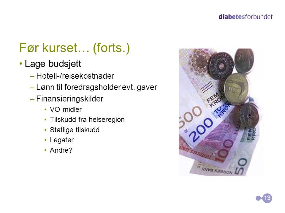Før kurset… (forts.) Lage budsjett –Hotell-/reisekostnader –Lønn til foredragsholder evt. gaver –Finansieringskilder VO-midler Tilskudd fra helseregio