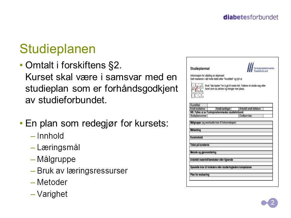 Studieplanen Omtalt i forskiftens §2. Kurset skal være i samsvar med en studieplan som er forhåndsgodkjent av studieforbundet. En plan som redegjør fo