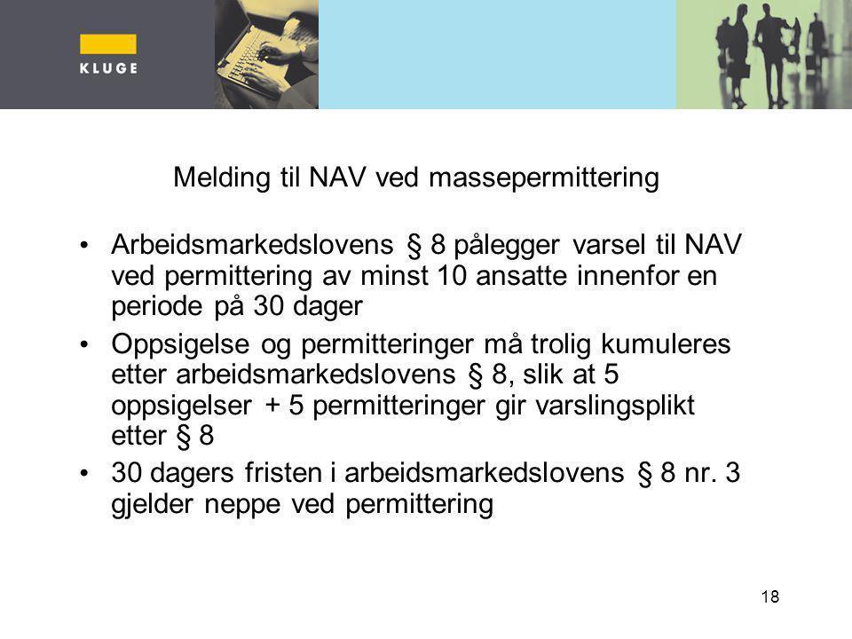 18 Melding til NAV ved massepermittering Arbeidsmarkedslovens § 8 pålegger varsel til NAV ved permittering av minst 10 ansatte innenfor en periode på