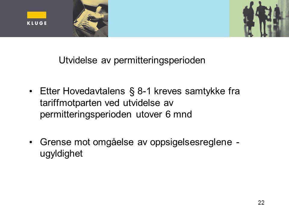 22 Utvidelse av permitteringsperioden Etter Hovedavtalens § 8-1 kreves samtykke fra tariffmotparten ved utvidelse av permitteringsperioden utover 6 mn