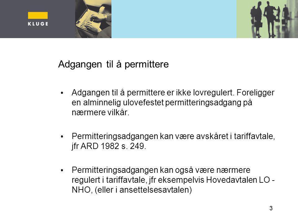 34 Permittering av arbeidstaker som tidligere er sagt opp Ikke adgang til å permittere oppsagte arbeidstakere i oppsigelsestiden –Rt 1984 s.