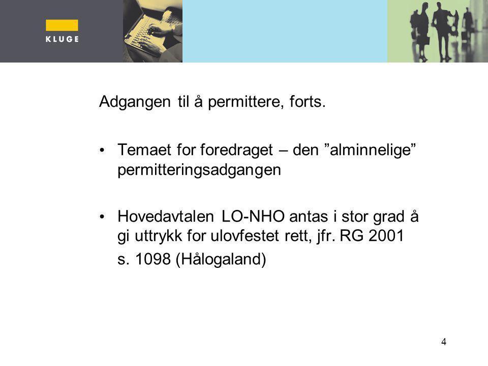 """4 Adgangen til å permittere, forts. Temaet for foredraget – den """"alminnelige"""" permitteringsadgangen Hovedavtalen LO-NHO antas i stor grad å gi uttrykk"""