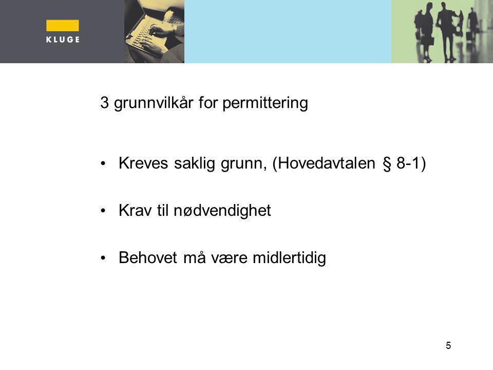 5 3 grunnvilkår for permittering Kreves saklig grunn, (Hovedavtalen § 8-1) Krav til nødvendighet Behovet må være midlertidig