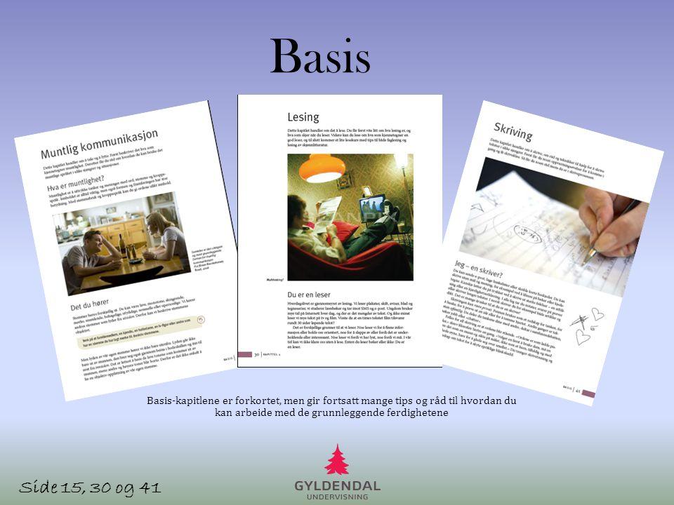Basis Side 15, 30 og 41 Basis-kapitlene er forkortet, men gir fortsatt mange tips og råd til hvordan du kan arbeide med de grunnleggende ferdighetene