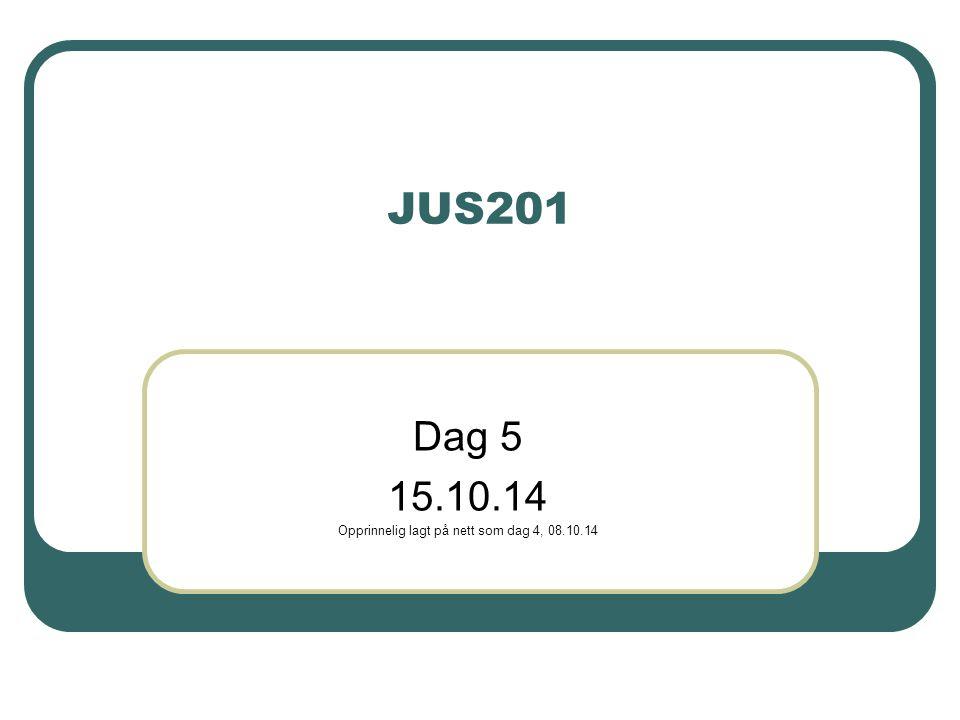 JUS201 Dag 5 15.10.14 Opprinnelig lagt på nett som dag 4, 08.10.14