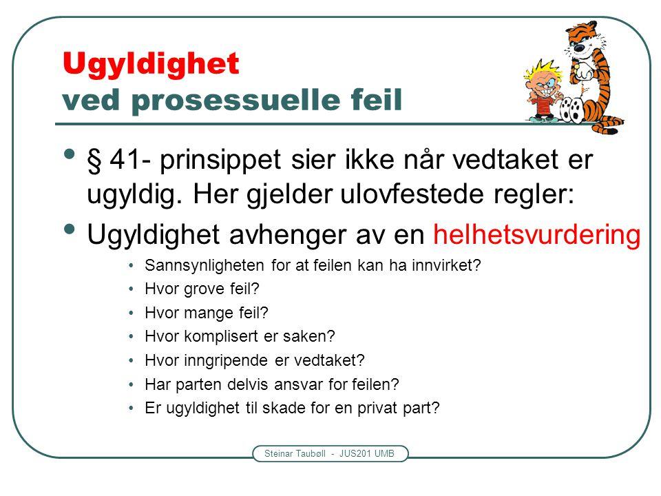Steinar Taubøll - JUS201 UMB Fvl. § 41 En regel om gyldighet Noen typer feil vil lettere kunne påvirke resultatet -Inhabilitet -Saken ikke tilstrekkel