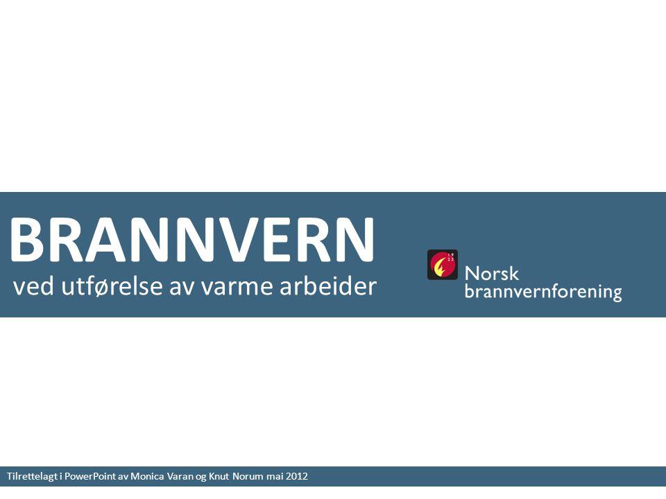 BRANNVERN Tilrettelagt i PowerPoint av Monica Varan og Knut Norum mai 2012 ved utførelse av varme arbeider
