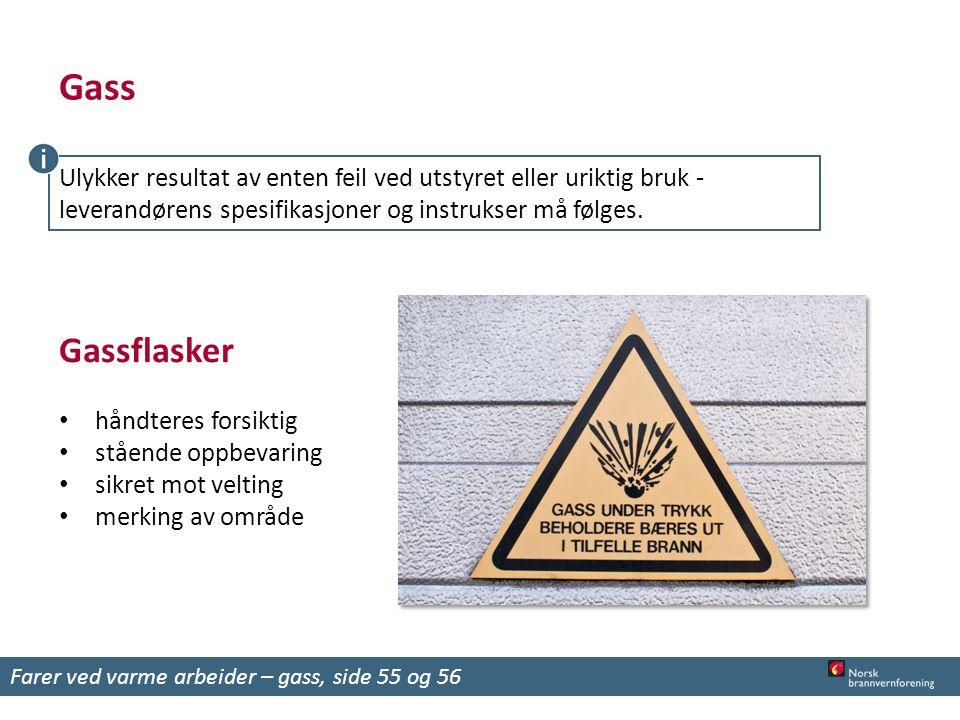 Gassflasker håndteres forsiktig stående oppbevaring sikret mot velting merking av område Farer ved varme arbeider – gass, side 55 og 56 Gass Ulykker r