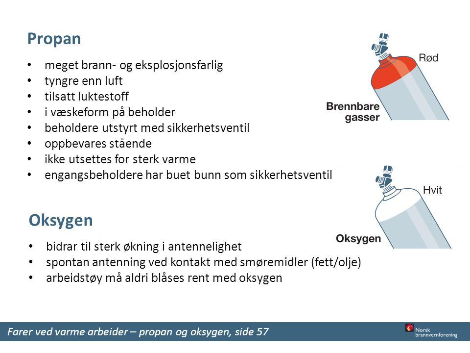 Oksygen bidrar til sterk økning i antennelighet spontan antenning ved kontakt med smøremidler (fett/olje) arbeidstøy må aldri blåses rent med oksygen