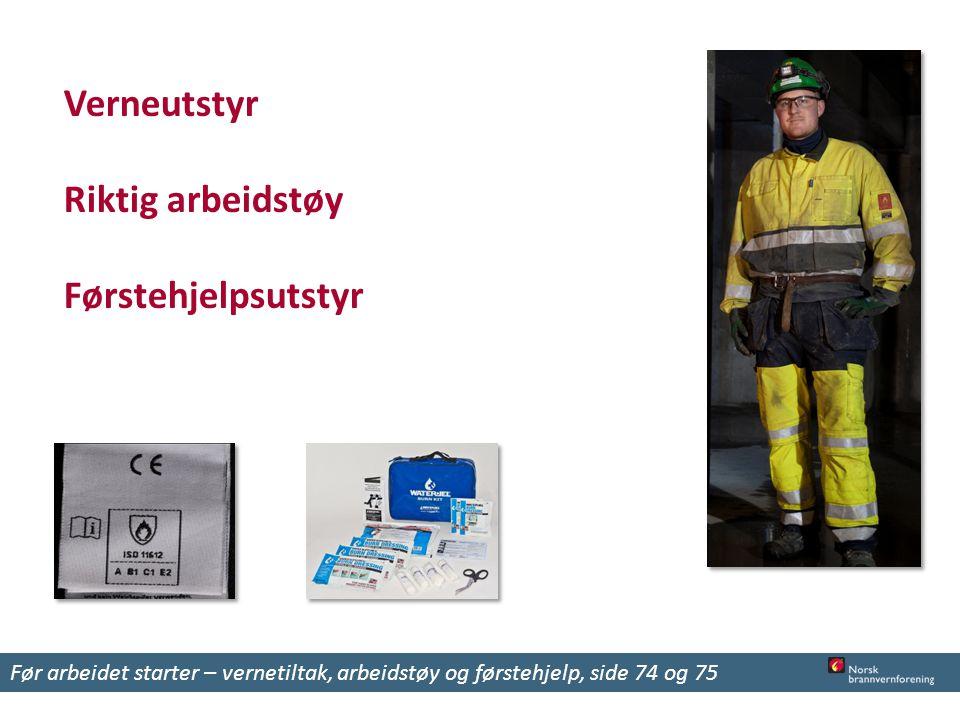 Verneutstyr Riktig arbeidstøy Førstehjelpsutstyr Før arbeidet starter – vernetiltak, arbeidstøy og førstehjelp, side 74 og 75
