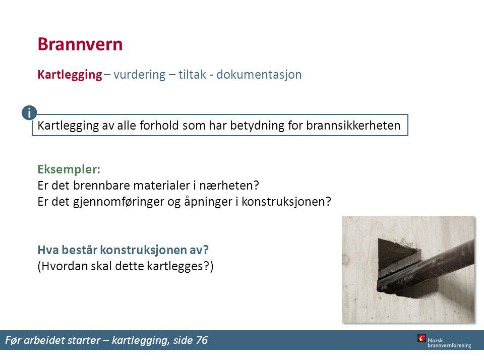 Brannvern Kartlegging – vurdering – tiltak - dokumentasjon Eksempler: Er det brennbare materialer i nærheten.