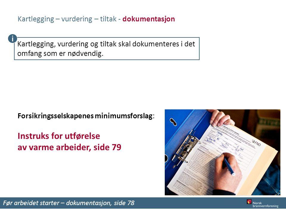 Forsikringsselskapenes minimumsforslag: Instruks for utførelse av varme arbeider, side 79 Før arbeidet starter – dokumentasjon, side 78 Kartlegging –