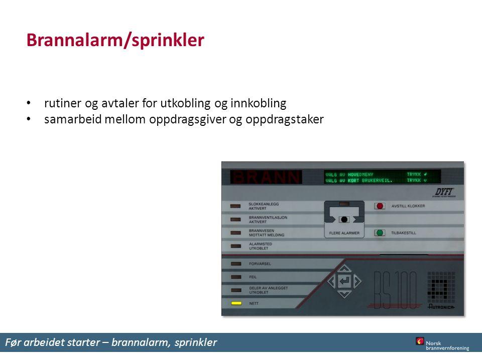 Brannalarm/sprinkler rutiner og avtaler for utkobling og innkobling samarbeid mellom oppdragsgiver og oppdragstaker Før arbeidet starter – brannalarm, sprinkler