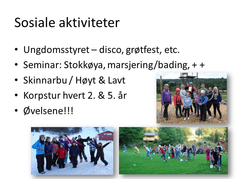 Sosiale aktiviteter Ungdomsstyret – disco, grøtfest, etc. Seminar: Stokkøya, marsjering/bading, + + Skinnarbu / Høyt & Lavt Korpstur hvert 2. & 5. år