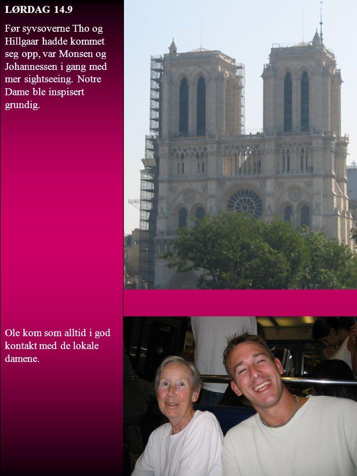 LØRDAG 14.9 Før syvsoverne Tho og Hillgaar hadde kommet seg opp, var Monsen og Johannessen i gang med mer sightseeing. Notre Dame ble inspisert grundi