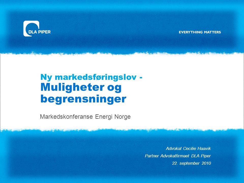 Ny markedsføringslov - Muligheter og begrensninger Markedskonferanse Energi Norge Advokat Cecilie Haavik Partner Advokatfirmaet DLA Piper 22. septembe