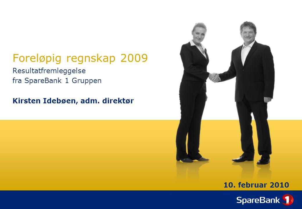 Foreløpig regnskap 2009 Resultatfremleggelse fra SpareBank 1 Gruppen Kirsten Idebøen, adm. direktør 10. februar 2010