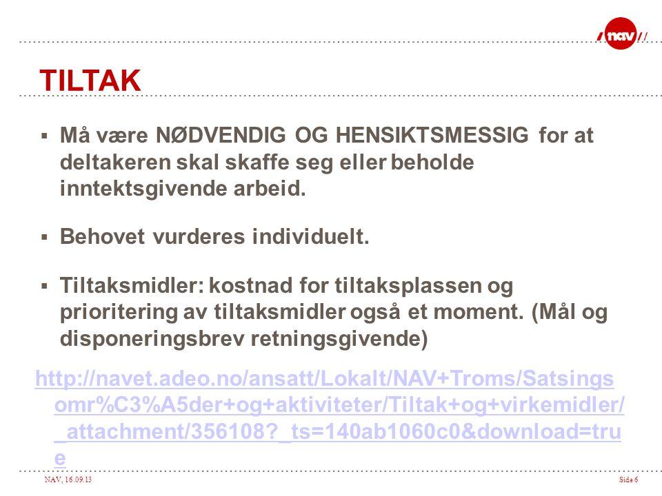 NAV, 16.09.13Side 6 TILTAK  Må være NØDVENDIG OG HENSIKTSMESSIG for at deltakeren skal skaffe seg eller beholde inntektsgivende arbeid.  Behovet vur