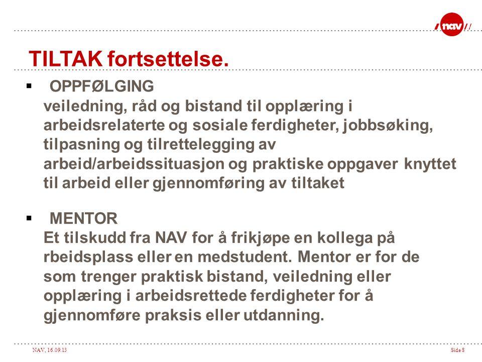 NAV, 16.09.13Side 8 TILTAK fortsettelse.  OPPFØLGING veiledning, råd og bistand til opplæring i arbeidsrelaterte og sosiale ferdigheter, jobbsøking,