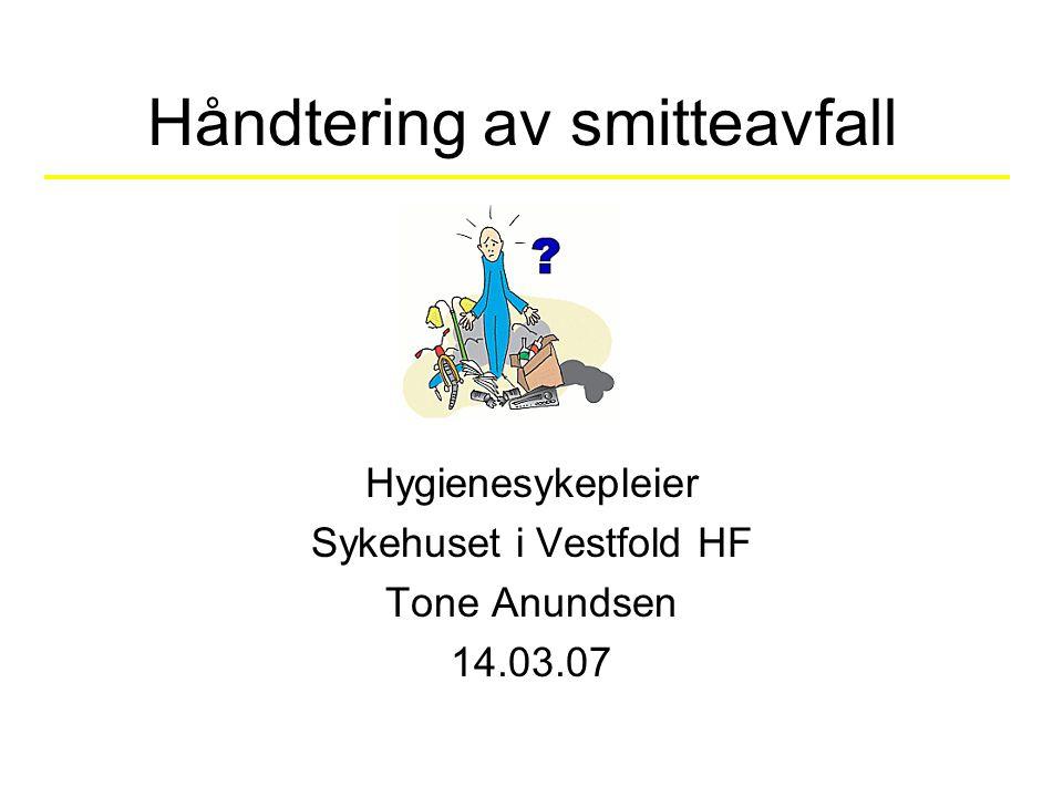 Håndtering av smitteavfall Hygienesykepleier Sykehuset i Vestfold HF Tone Anundsen 14.03.07