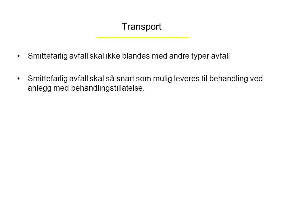 Transport Smittefarlig avfall skal ikke blandes med andre typer avfall Smittefarlig avfall skal så snart som mulig leveres til behandling ved anlegg m