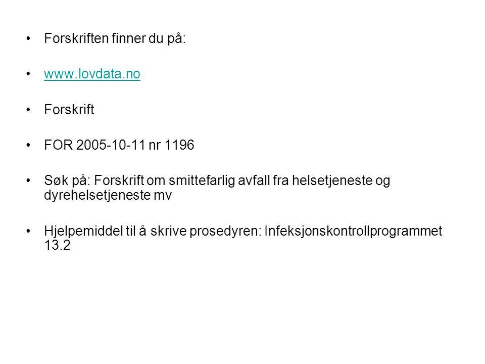 Forskriften finner du på: www.lovdata.no Forskrift FOR 2005-10-11 nr 1196 Søk på: Forskrift om smittefarlig avfall fra helsetjeneste og dyrehelsetjene
