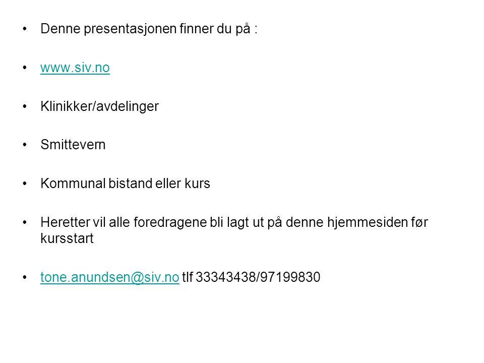 Denne presentasjonen finner du på : www.siv.no Klinikker/avdelinger Smittevern Kommunal bistand eller kurs Heretter vil alle foredragene bli lagt ut p