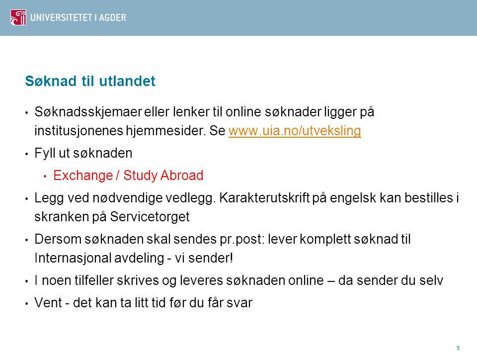 5 Søknad til utlandet Søknadsskjemaer eller lenker til online søknader ligger på institusjonenes hjemmesider.