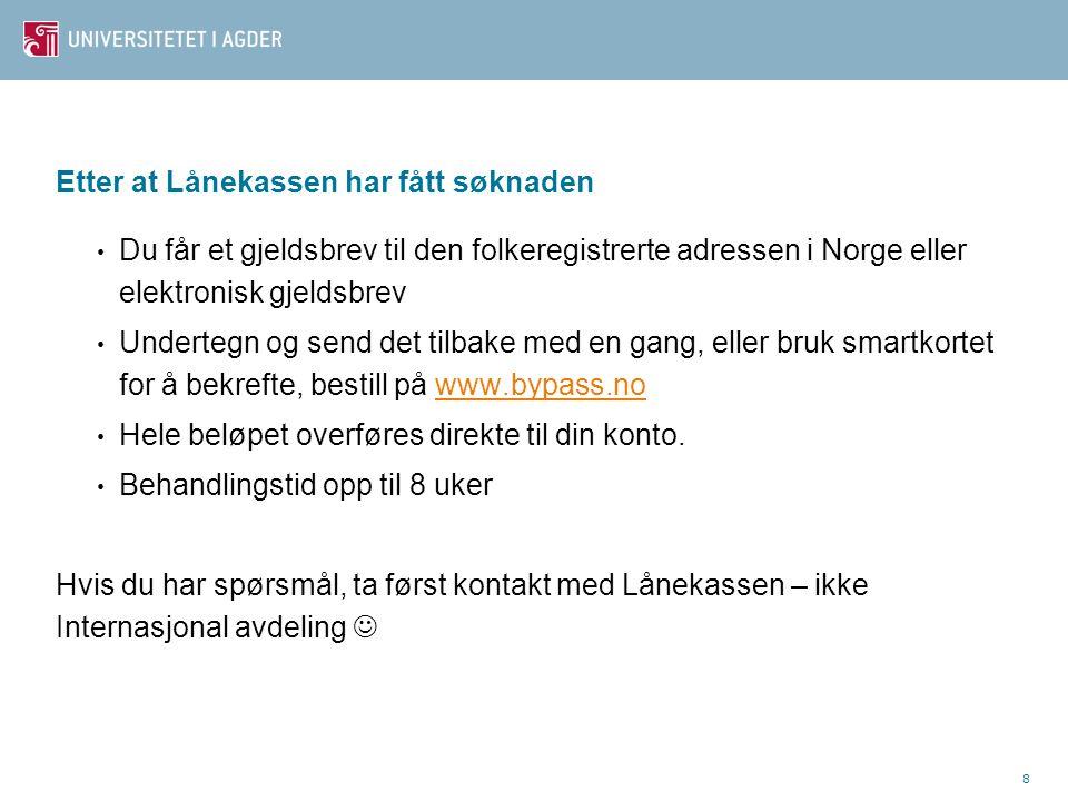 9 Forsikring - helse Alle norske borgere er dekket av NAV Utland som kunde i Lånekassen.