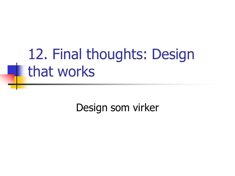 12. Final thoughts: Design that works Design som virker