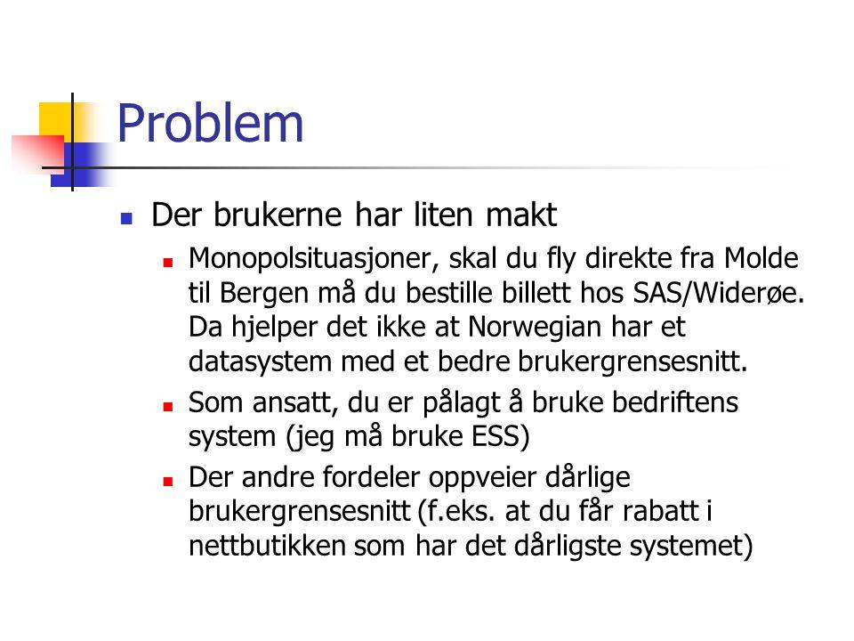 Problem Der brukerne har liten makt Monopolsituasjoner, skal du fly direkte fra Molde til Bergen må du bestille billett hos SAS/Widerøe.