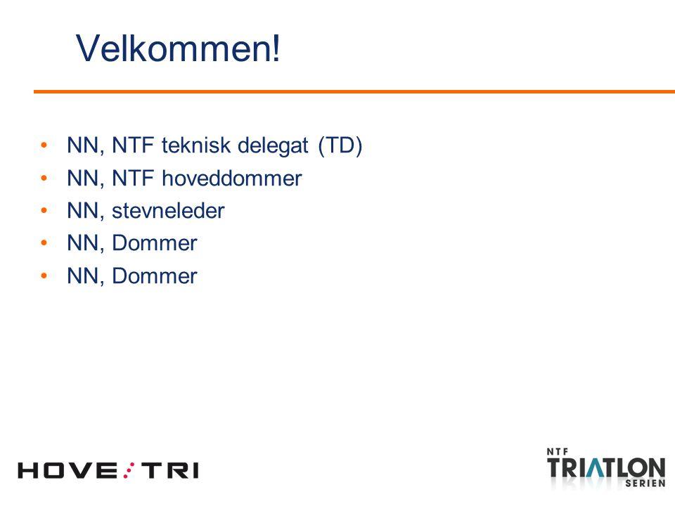 Velkommen! NN, NTF teknisk delegat (TD) NN, NTF hoveddommer NN, stevneleder NN, Dommer