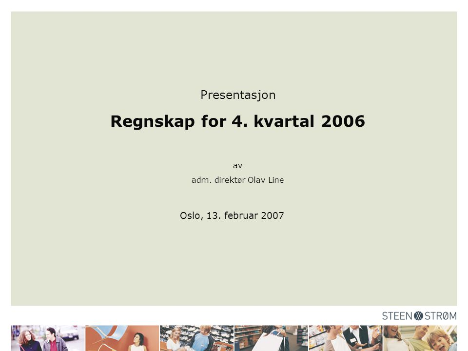 Presentasjon Regnskap for 4. kvartal 2006 av adm. direktør Olav Line Oslo, 13. februar 2007
