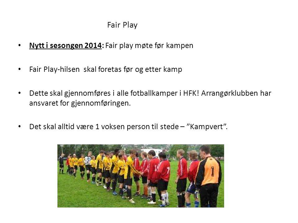 Fair Play Nytt i sesongen 2014: Fair play møte før kampen Fair Play-hilsen skal foretas før og etter kamp Dette skal gjennomføres i alle fotballkamper i HFK.