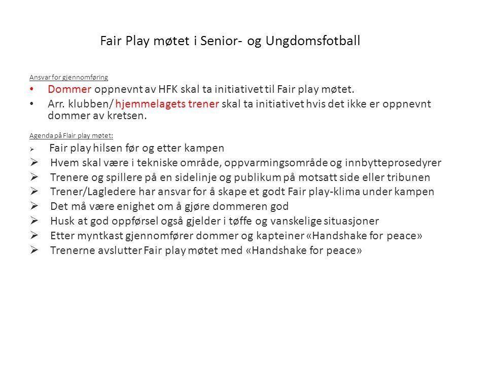 Fair Play møtet i Senior- og Ungdomsfotball Ansvar for gjennomføring Dommer oppnevnt av HFK skal ta initiativet til Fair play møtet. Arr. klubben/ hje