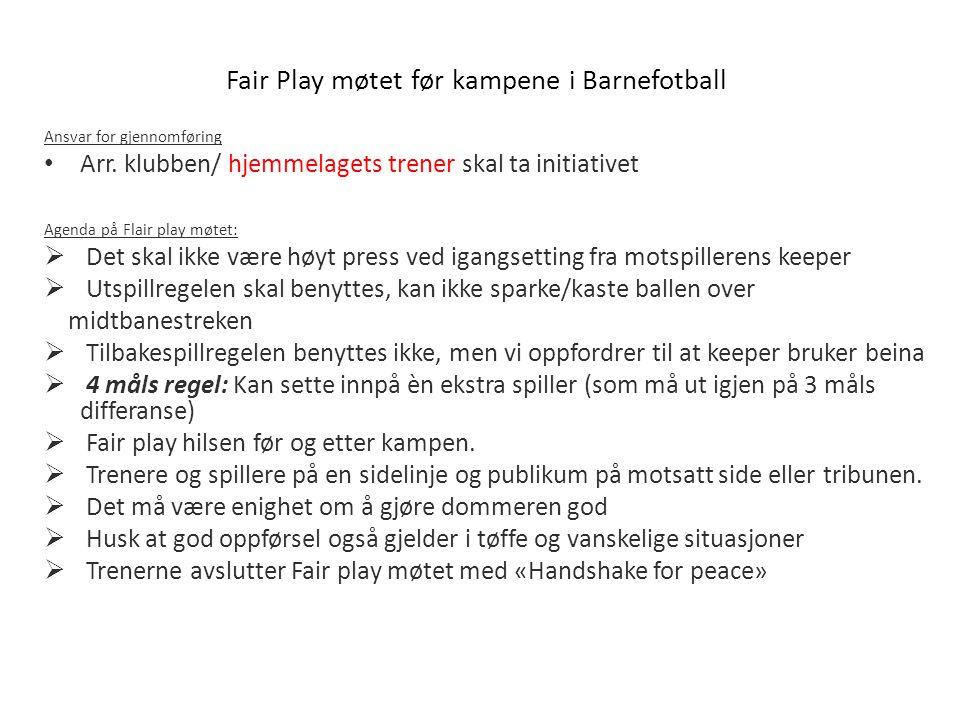 Fair Play møtet før kampene i Barnefotball Ansvar for gjennomføring Arr. klubben/ hjemmelagets trener skal ta initiativet Agenda på Flair play møtet: