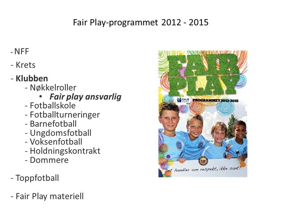 Fair Play-programmet 2012 - 2015 - NFF - Krets - Klubben - Nøkkelroller Fair play ansvarlig - Fotballskole - Fotballturneringer - Barnefotball - Ungdomsfotball - Voksenfotball - Holdningskontrakt - Dommere - Toppfotball - Fair Play materiell