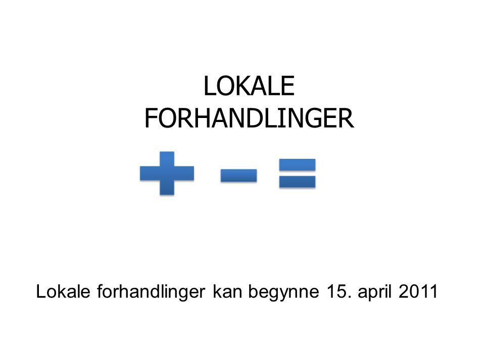 LOKALE FORHANDLINGER Lokale forhandlinger kan begynne 15. april 2011