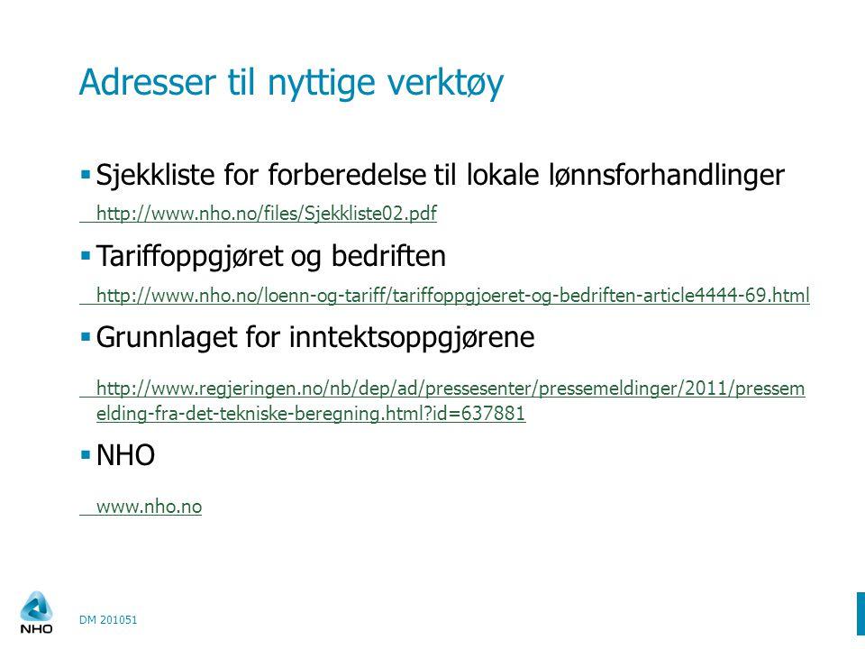Adresser til nyttige verktøy  Sjekkliste for forberedelse til lokale lønnsforhandlinger http://www.nho.no/files/Sjekkliste02.pdf  Tariffoppgjøret og bedriften http://www.nho.no/loenn-og-tariff/tariffoppgjoeret-og-bedriften-article4444-69.html  Grunnlaget for inntektsoppgjørene http://www.regjeringen.no/nb/dep/ad/pressesenter/pressemeldinger/2011/pressem elding-fra-det-tekniske-beregning.html id=637881  NHO www.nho.no DM 201051