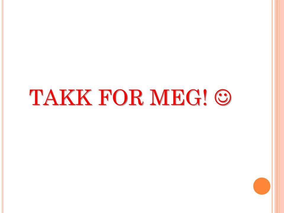 TAKK FOR MEG! TAKK FOR MEG!