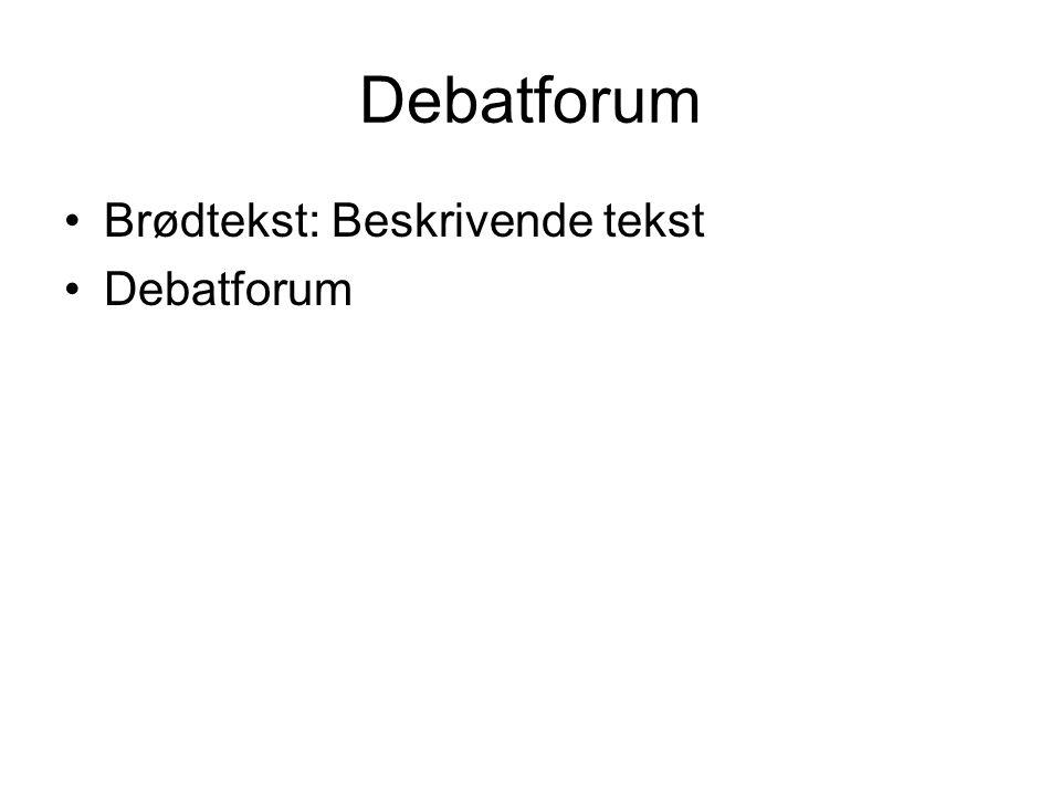 Debatforum Brødtekst: Beskrivende tekst Debatforum