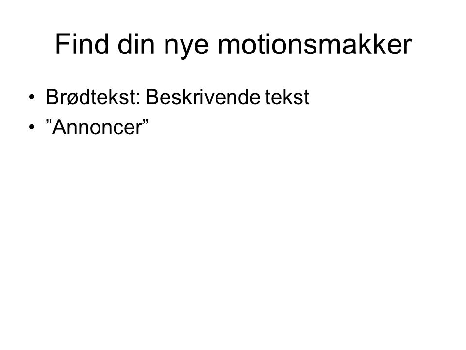 Find din nye motionsmakker Brødtekst: Beskrivende tekst Annoncer