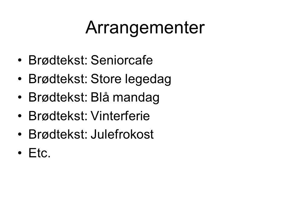 Arrangementer Brødtekst: Seniorcafe Brødtekst: Store legedag Brødtekst: Blå mandag Brødtekst: Vinterferie Brødtekst: Julefrokost Etc.