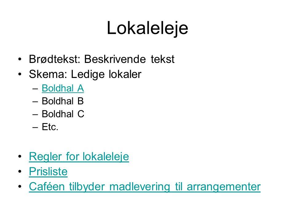 Lokaleleje Brødtekst: Beskrivende tekst Skema: Ledige lokaler –Boldhal ABoldhal A –Boldhal B –Boldhal C –Etc.